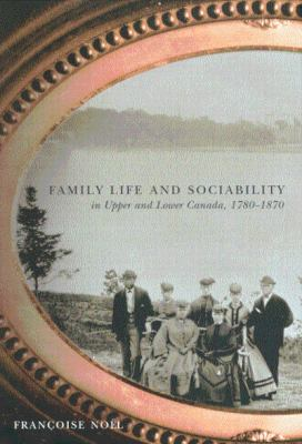 Family Life and Sociability in Upper and Lower Canada, 1780-1870: A View from Diaries and Family Correspondence 9780773524453