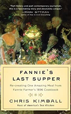 Fannie's Last Supper: Two Years, Twelve Courses, and One Amazing Meal from Fannie Farmer's 1896 Cookbook 9780771095559
