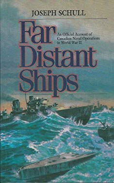 Far Distant Ships: An Official Account of Canadian Naval Operations in World War II 9780773762671
