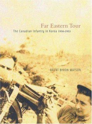 Far Eastern Tour: The Canadian Infantry in Korea, 1950-1953 9780773523722