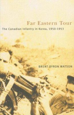 Far Eastern Tour: The Canadian Infantry in Korea, 1950-1953 9780773532588
