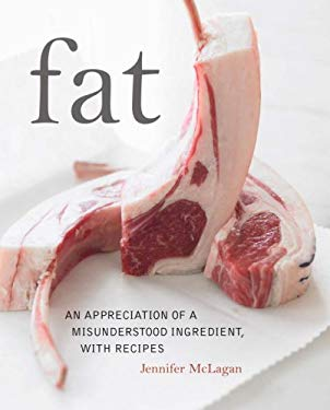 Fat: An Appreciation of a Misunderstood Ingredient, with Recipes 9780771055775
