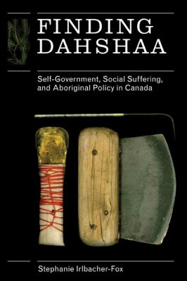 Finding Dahshaa: Self-Government, Social Suffering, and Aboriginal Policy in Canada 9780774816250