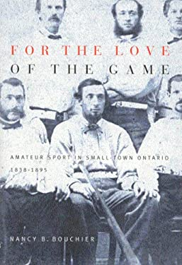 For the Love of the Game: Amateur Sport in Small-Town Ontario, 1838-1895 9780773524569