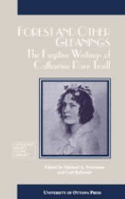 Forest and Other Gleanings: The Fugitive Writings of Catharine Parr Traill 9780776603919