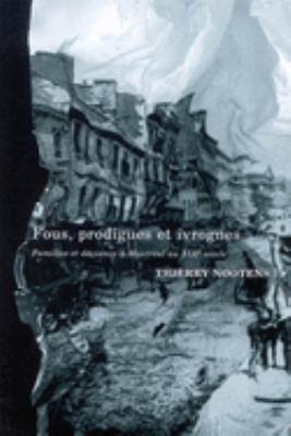 Fous, Prodigues, Ivrognes: Famille Et Deviance a Montreal Au 19e Siecle