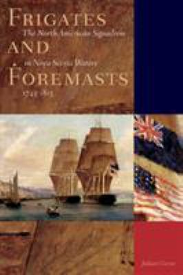 Frigates and Foremasts: The North American Squadron in Nova Scotia Waters, 1745-1815 9780774809108