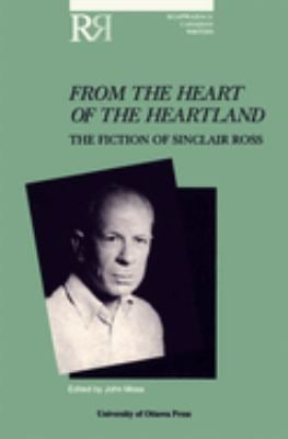 From the Heart of the Heartland: The Fiction of Sinclair Ross 9780776603292