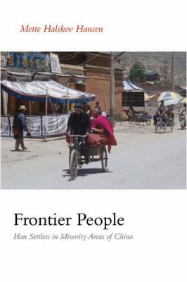 Frontier People: Han Settlers in Minority Areas of China 9780774811798
