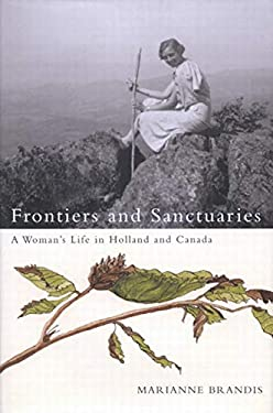Frontiers and Sanctuaries: A Woman's Life in Holland and Canada 9780773529687