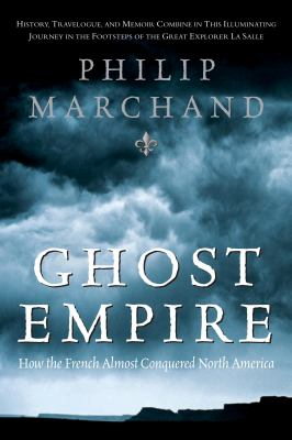 Ghost Empire: How the French Almost Conquered North America 9780771056789