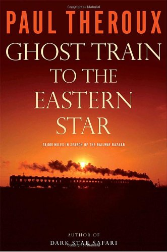 Ghost Train to the Eastern Star: On the Tracks of the Great Railway Bazaar 9780771085338