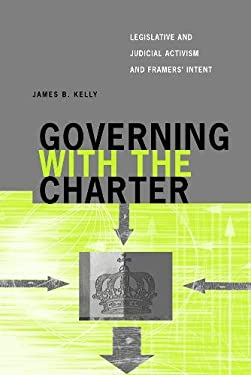 Governing with the Charter: Legislative and Judicial Activism and Framers' Intent 9780774812122