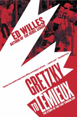 Gretzky to Lemieux: The Story of the 1987 Canada Cup 9780771088490