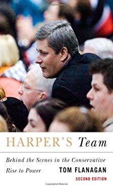 Harper's Team: Behind the Scenes in the Conservative Rise to Power 9780773535459