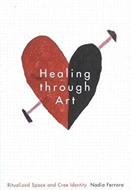 Healing Through Art: Ritualized Space and Cree Identity 9780773527218