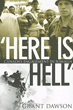 Here Is Hell: Canada's Engagement in Somalia 9780774812986