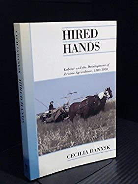 Hired Hands: Labour and the Development of Prarie Agriculture, 1880-1930 9780771025525
