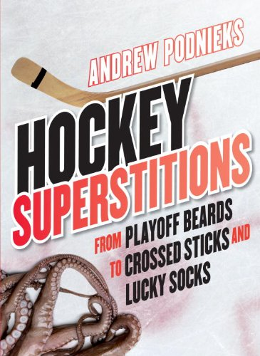 Hockey Superstitions: From Playoff Beards to Crossed Sticks and Lucky Socks 9780771071089