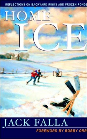 Home Ice: Reflections on Backyard Rinks and Frozen Ponds 9780771031144