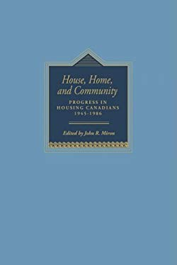 House, Home, and Community: Progress in Housing Canadians, 1945 -1986 9780773509955