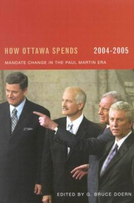 How Ottawa Spends, 2004-2005: Mandate Change and Continuity in the Paul Martin Era 9780773528130
