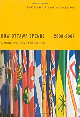 How Ottawa Spends, 2008-2009: A More Orderly Federalism? 9780773534339