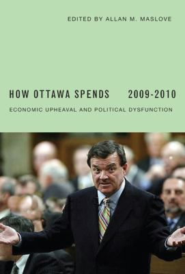 How Ottawa Spends: Economic Upheaval and Political Dysfunction 9780773536128