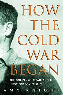 How the Cold War Began: The Gouzenko Affair and the Hunt for Soviet Spies 9780771095771