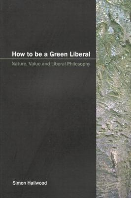How to Be a Green Liberal: Nature, Value and Liberal Philosophy 9780773527744
