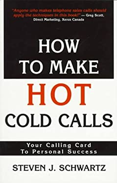 How to Make Hot Cold Calls: Your Calling Card to Personal Success 9780773758575
