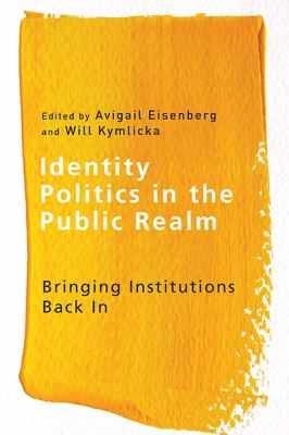 Identity Politics in the Public Realm: Bringing Institutions Back in 9780774820820