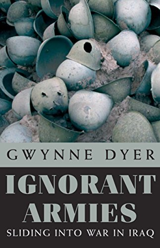 Ignorant Armies: Sliding Into War in Iraq 9780771029776