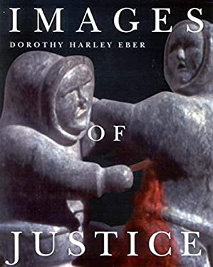 Images of Justice: A Legal History of the Northwest Territories and Nunavut as Traced Through the Yellowknife Courthouse Collection of In 9780773534155
