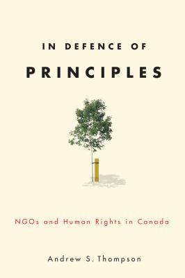 In Defence of Principles: Ngos and Human Rights in Canada 9780774818629