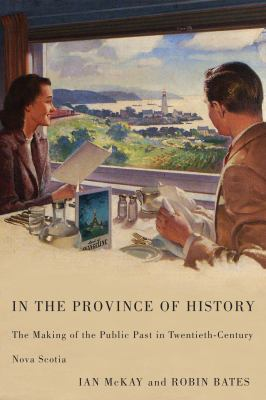 In the Province of History: The Making of the Public Past in Twentieth-Century Nova Scotia 9780773537033
