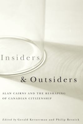 Insiders and Outsiders: Alan Cairns and the Reshaping of Canadian Citizenship 9780774810692