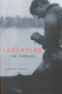Inventing Tom Thomson: From Biographical Fictions to Fictional Autobiographies and Reproductions 9780773527522