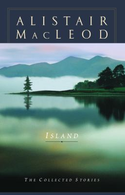 Island: The Collected Stories of Alistair MacLeod 9780771055713