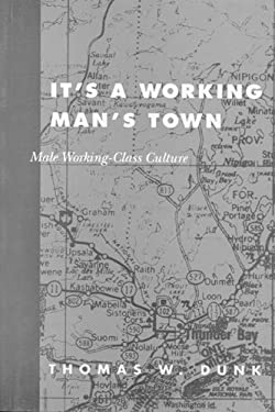 It's a Working Man's Town: Male Working-Class Culture 9780773508613