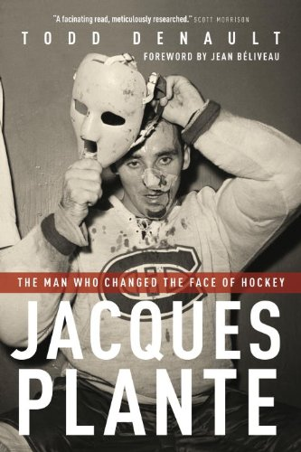 Jacques Plante: The Man Who Changed the Face of Hockey 9780771026270
