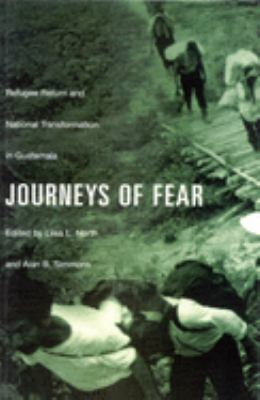 Journeys of Fear: Refugee Return and National Transformation in Guatemala 9780773518629