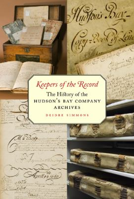 Keepers of the Record: The History of the Hudson's Bay Company Archives 9780773532915