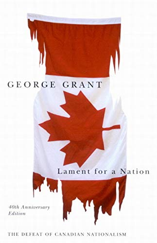 Lament for a Nation: The Defeat of Canadian Nationalism 9780773530102
