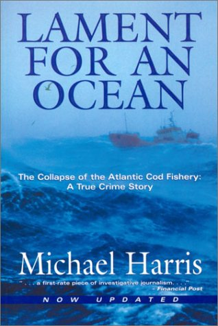 Lament for an Ocean: The Collapse of the Atlantic Cod Fishery 9780771039607