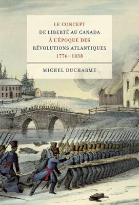 Le Concept de Liberte Au Canada A L'Epoque Des Revolutions Atlantiques (1776-1838) 9780773536241