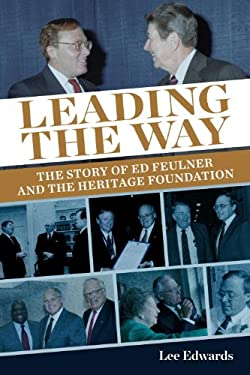 Leading the Way: The Story of Ed Feulner and the Heritage Foundation 9780770435783