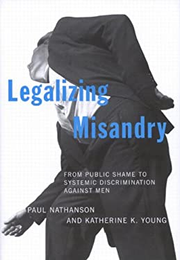 Legalizing Misandry: From Public Shame to Systemic Discrimination Against Men 9780773528628