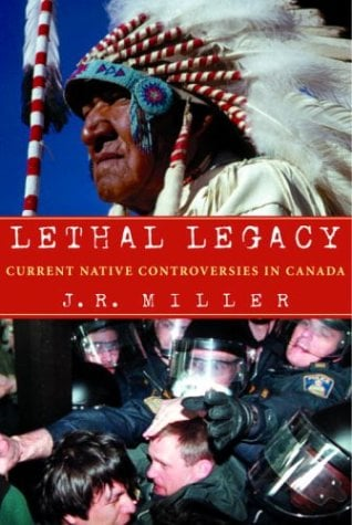 Lethal Legacy: Current Native Controversies in Canada 9780771059032