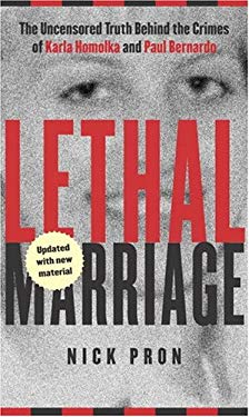Lethal Marriage (Updated Edition): The Uncensored Truth Behind the Crimes of Paul Bernardo and Karla Homolka 9780770429362